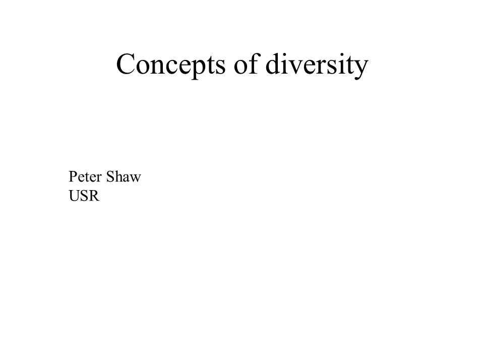 Concepts of diversity Peter Shaw USR