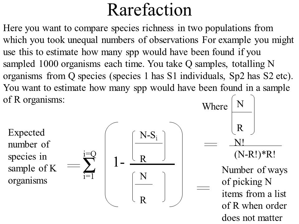 Rarefaction Here you want to compare species richness in two populations from which you took unequal numbers of observations For example you might use