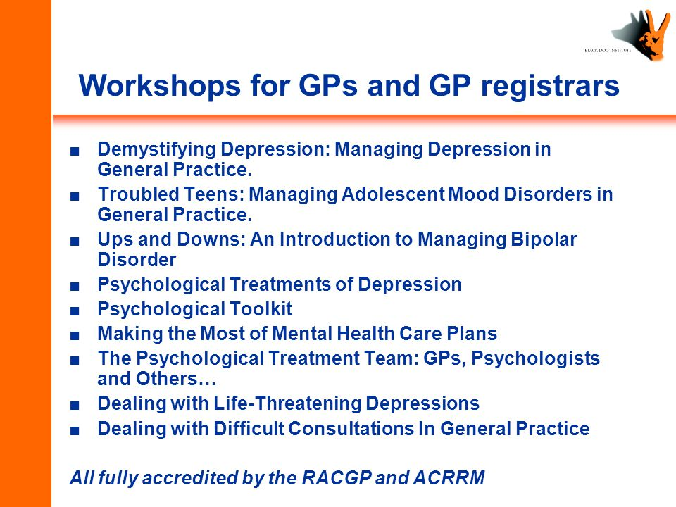 Workshops for GPs and GP registrars ■Demystifying Depression: Managing Depression in General Practice.