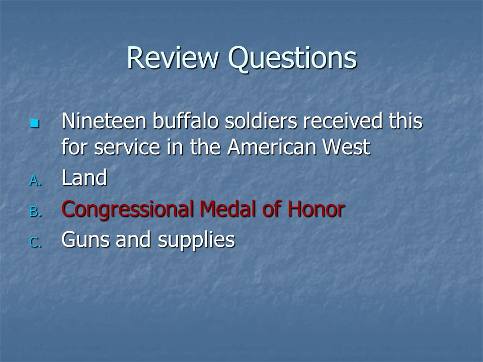 Review Questions Nineteen buffalo soldiers received this for service in the American West Nineteen buffalo soldiers received this for service in the A