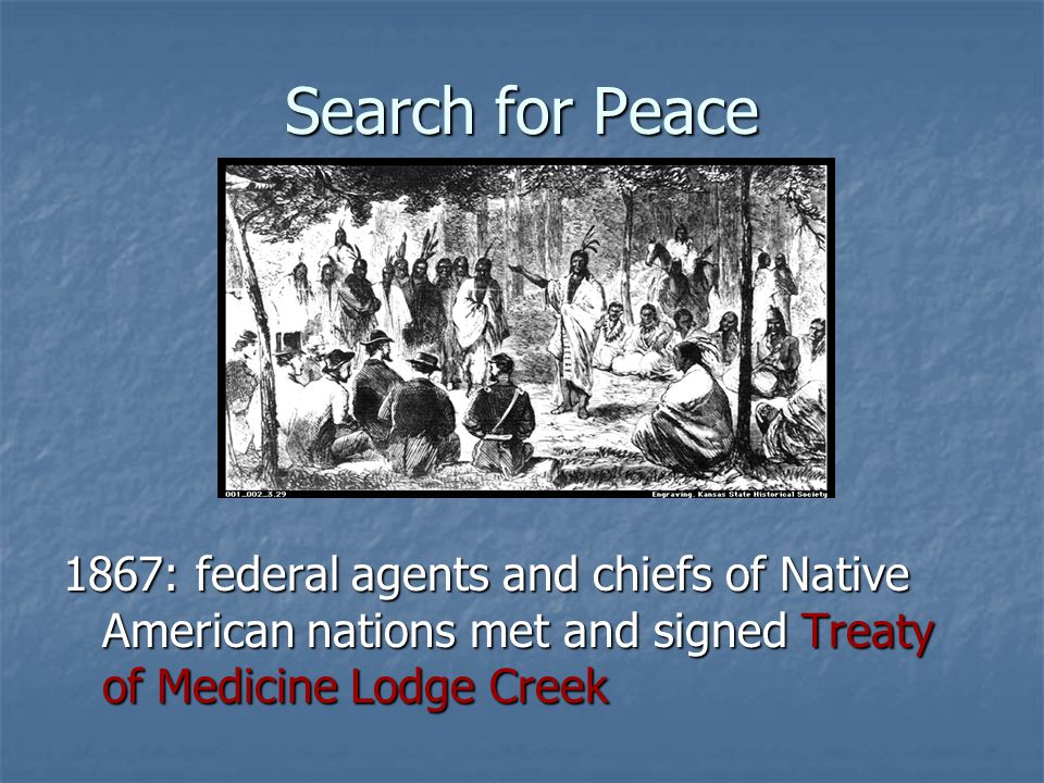 Search for Peace 1867: federal agents and chiefs of Native American nations met and signed Treaty of Medicine Lodge Creek