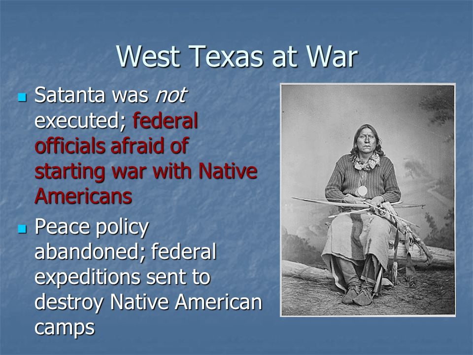 West Texas at War Satanta was not executed; federal officials afraid of starting war with Native Americans Satanta was not executed; federal officials