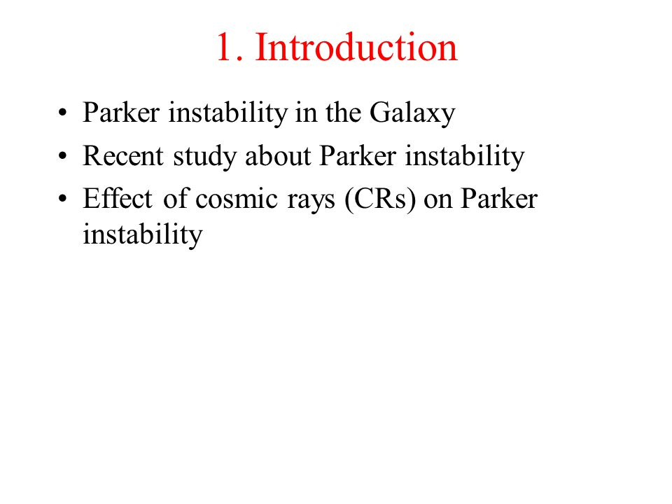 Parker Instability (Parker 1966) The Rayleigh-Taylor instability of magnetized gas supported by the gravity force The gravitational energy is converted to the thermal and kinetic energies.
