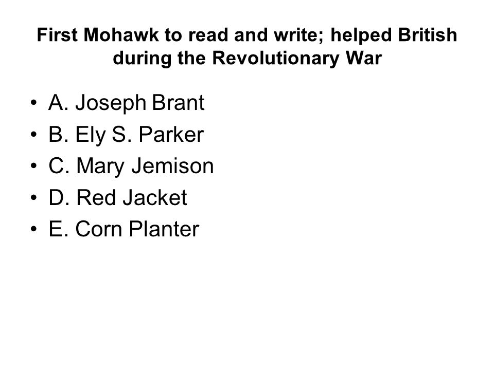 First Mohawk to read and write; helped British during the Revolutionary War A.