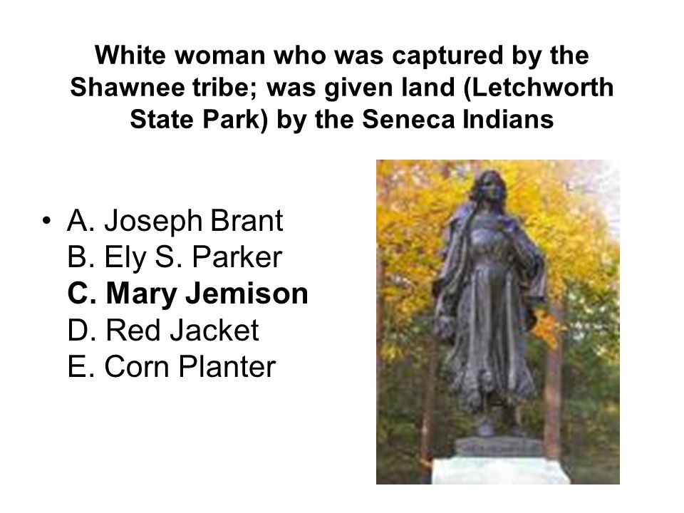 White woman who was captured by the Shawnee tribe; was given land (Letchworth State Park) by the Seneca Indians A.