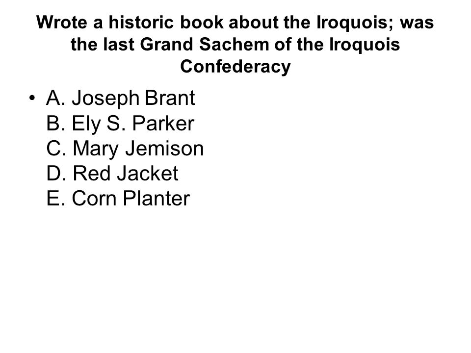 Wrote a historic book about the Iroquois; was the last Grand Sachem of the Iroquois Confederacy A.