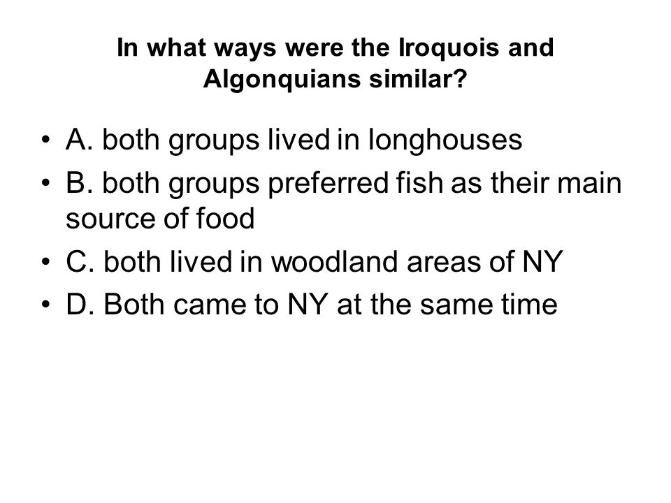 In what ways were the Iroquois and Algonquians similar.
