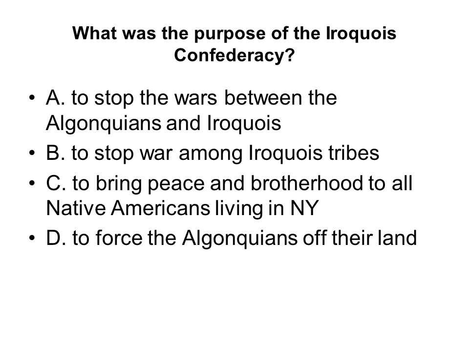 What was the purpose of the Iroquois Confederacy. A.