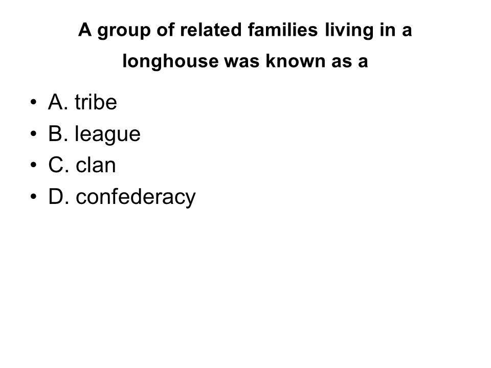 A group of related families living in a longhouse was known as a A.