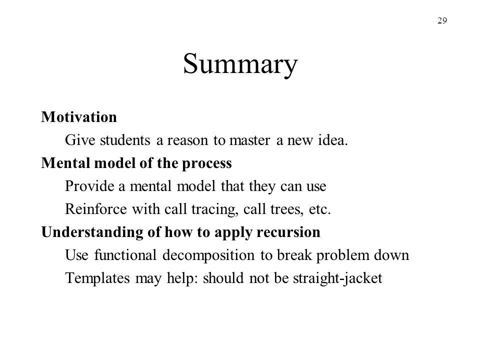 29 Summary Motivation Give students a reason to master a new idea.