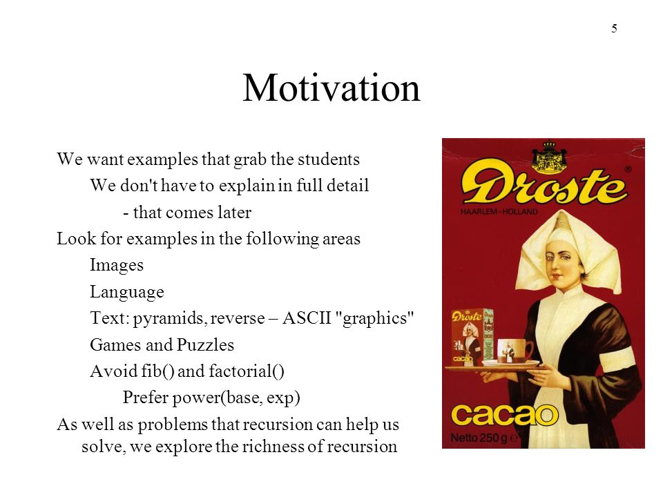 5 Motivation We want examples that grab the students We don't have to explain in full detail - that comes later Look for examples in the following are
