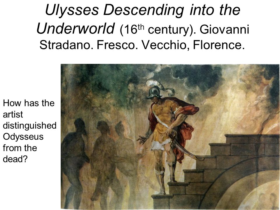 Ulysses Descending into the Underworld (16 th century). Giovanni Stradano. Fresco. Vecchio, Florence. How has the artist distinguished Odysseus from t