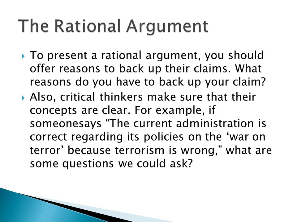  To present a rational argument, you should offer reasons to back up their claims.
