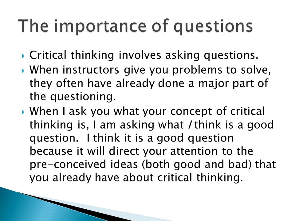  Critical thinking involves asking questions.
