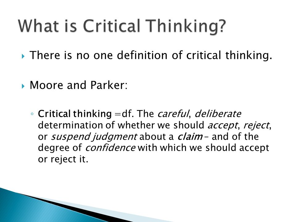  There is no one definition of critical thinking.