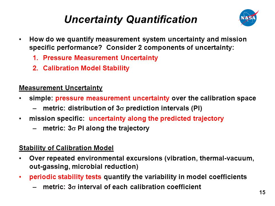 15 Uncertainty Quantification How do we quantify measurement system uncertainty and mission specific performance.