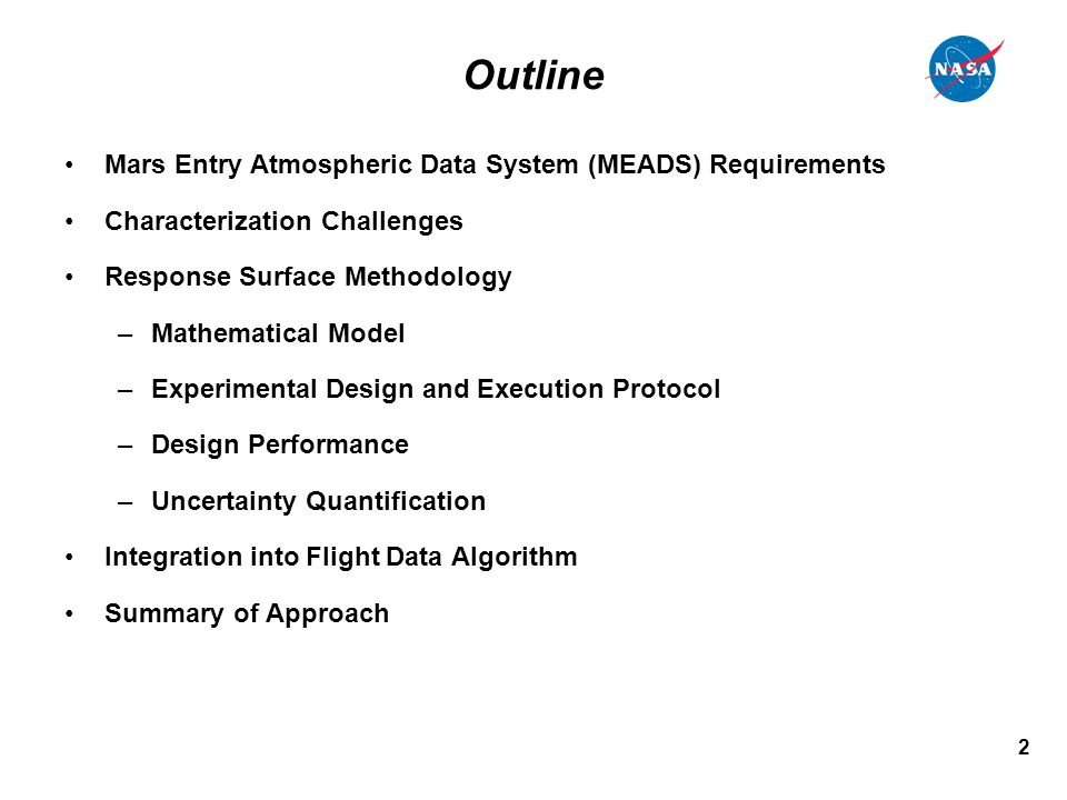 2 Outline Mars Entry Atmospheric Data System (MEADS) Requirements Characterization Challenges Response Surface Methodology –Mathematical Model –Experi