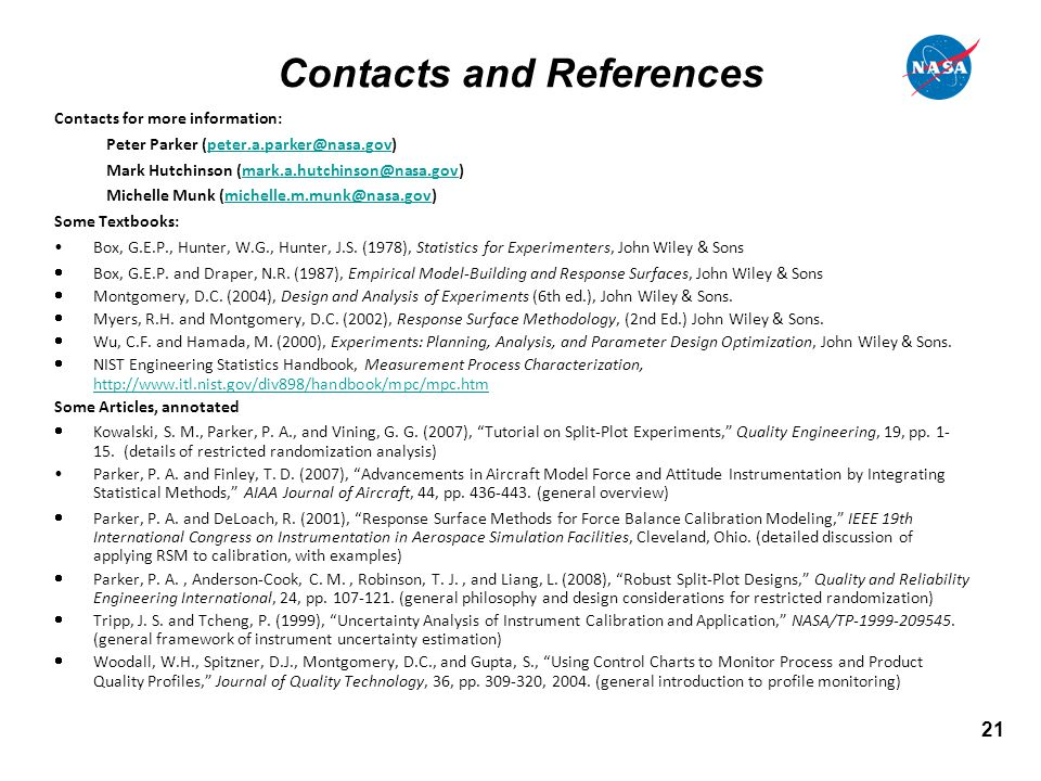 21 Contacts and References Contacts for more information: Peter Parker (peter.a.parker@nasa.gov)peter.a.parker@nasa.gov Mark Hutchinson (mark.a.hutchinson@nasa.gov)mark.a.hutchinson@nasa.gov Michelle Munk (michelle.m.munk@nasa.gov)michelle.m.munk@nasa.gov Some Textbooks: Box, G.E.P., Hunter, W.G., Hunter, J.S.
