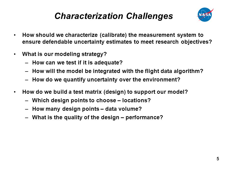 5 Characterization Challenges How should we characterize (calibrate) the measurement system to ensure defendable uncertainty estimates to meet research objectives.