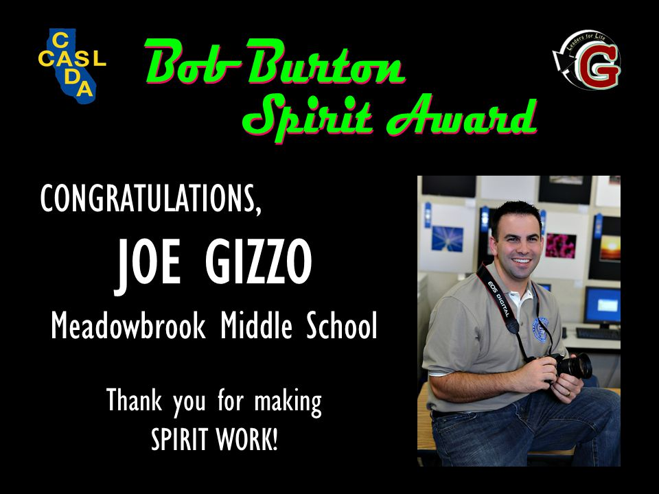 CONGRATULATIONS, JOE GIZZO Meadowbrook Middle School Thank you for making SPIRIT WORK!
