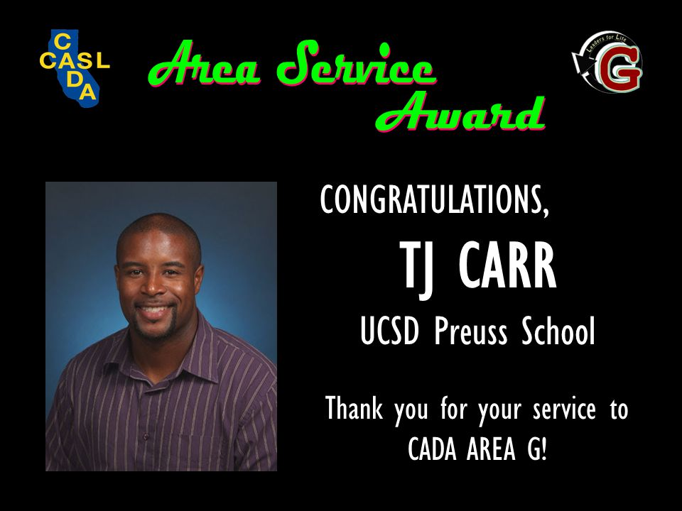CONGRATULATIONS, TJ CARR UCSD Preuss School Thank you for your service to CADA AREA G!