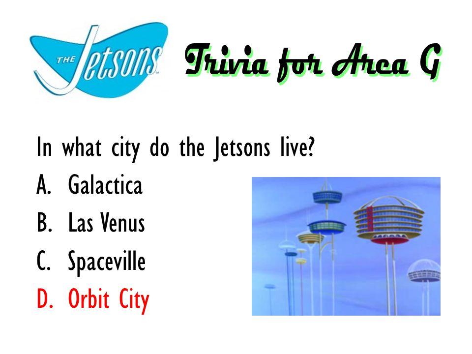 In what city do the Jetsons live A.Galactica B.Las Venus C.Spaceville D.Orbit City