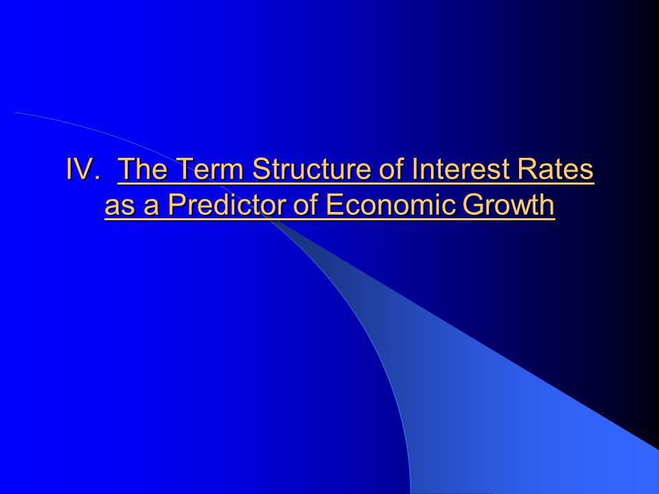 IV. The Term Structure of Interest Rates as a Predictor of Economic Growth