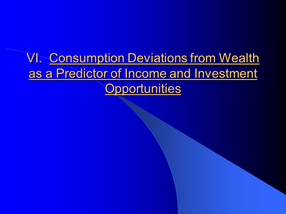 VI. Consumption Deviations from Wealth as a Predictor of Income and Investment Opportunities