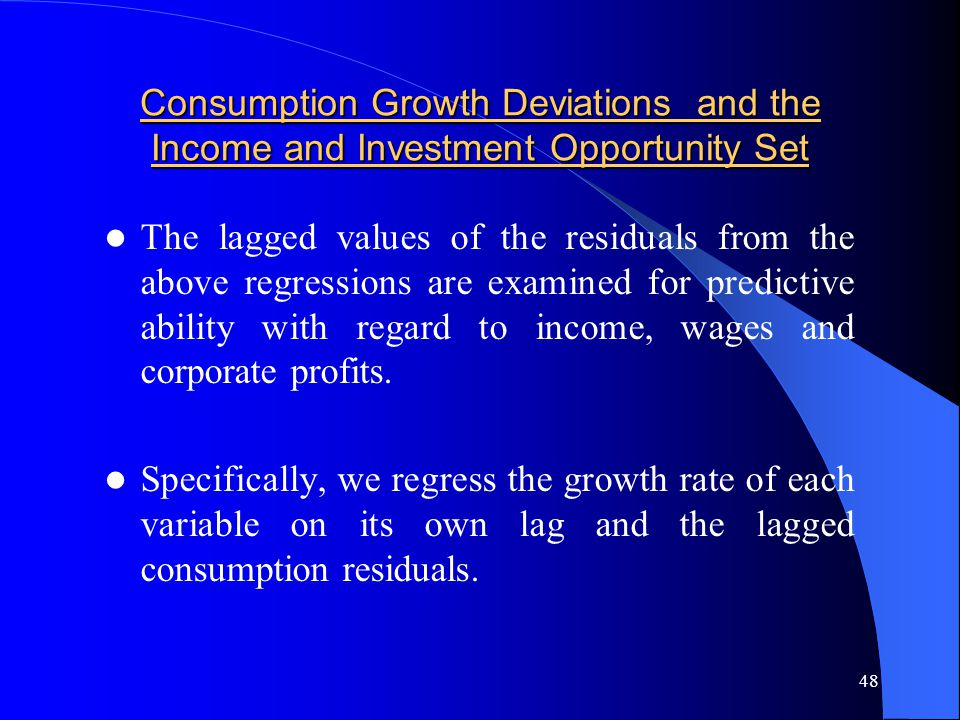 48 Consumption Growth Deviations and the Income and Investment Opportunity Set The lagged values of the residuals from the above regressions are examined for predictive ability with regard to income, wages and corporate profits.