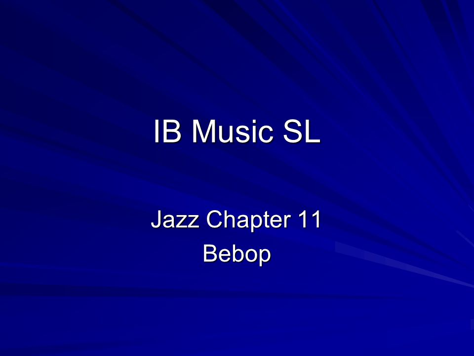 IB Music SL Jazz Chapter 11 Bebop