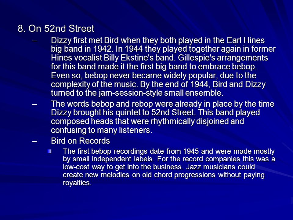 8. On 52nd Street –Dizzy first met Bird when they both played in the Earl Hines big band in 1942. In 1944 they played together again in former Hines v