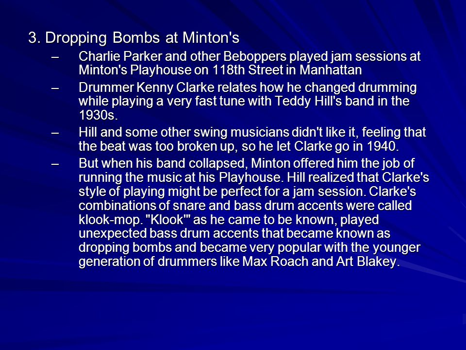 3. Dropping Bombs at Minton's –Charlie Parker and other Beboppers played jam sessions at Minton's Playhouse on 118th Street in Manhattan –Drummer Kenn