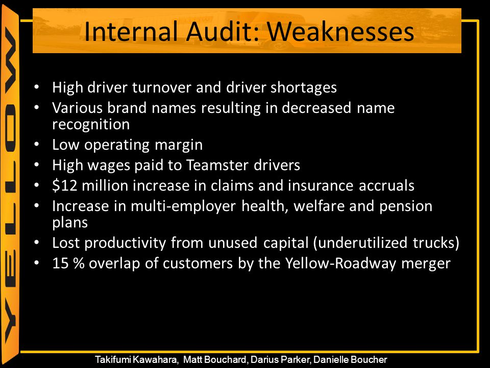 32 Takifumi Kawahara, Matt Bouchard, Darius Parker, Danielle Boucher Internal Audit: Weaknesses High driver turnover and driver shortages Various bran