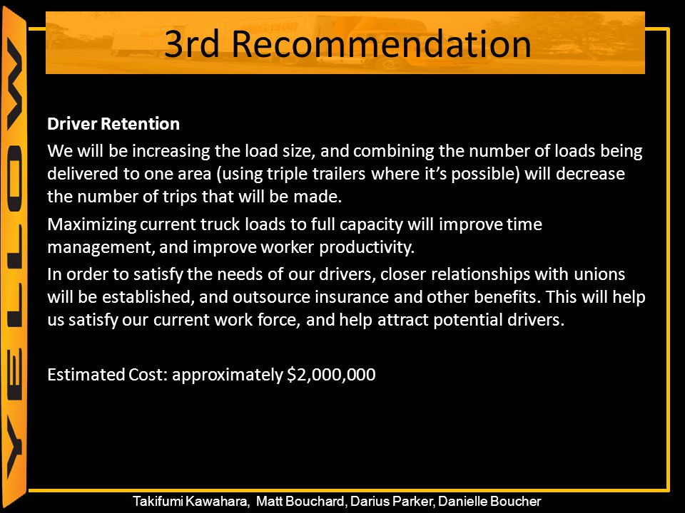 53 Takifumi Kawahara, Matt Bouchard, Darius Parker, Danielle Boucher 3rd Recommendation Driver Retention We will be increasing the load size, and comb