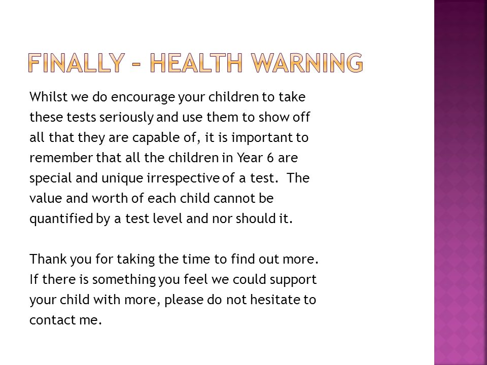 Whilst we do encourage your children to take these tests seriously and use them to show off all that they are capable of, it is important to remember