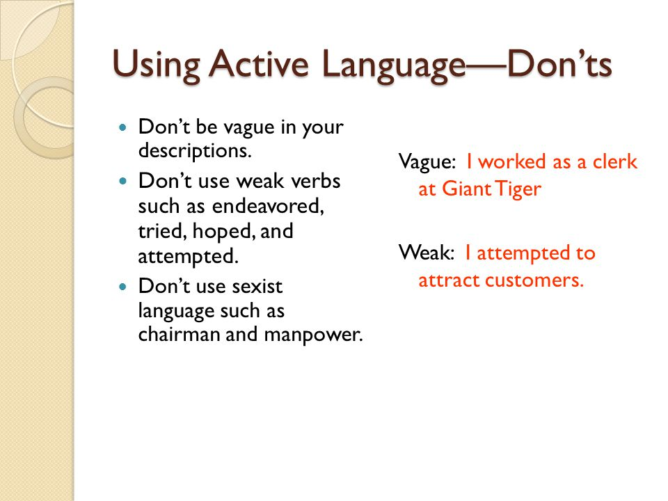 Using Active Language—Don'ts Don't be vague in your descriptions. Don't use weak verbs such as endeavored, tried, hoped, and attempted. Don't use sexi