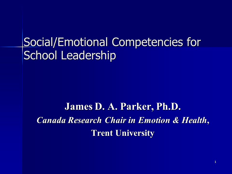 1 Social/Emotional Competencies for School Leadership James D.
