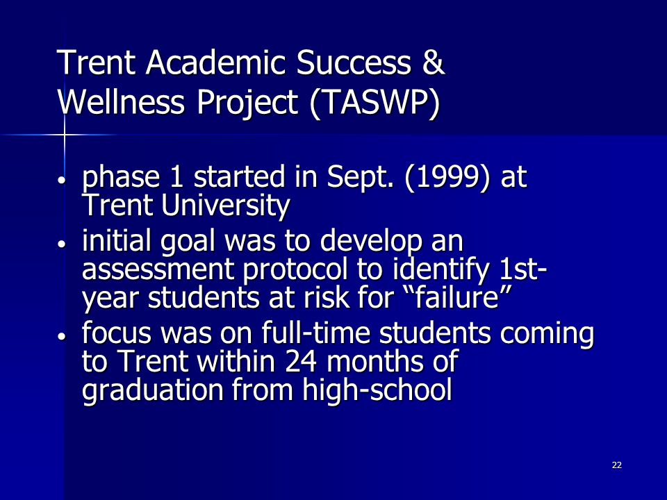 22 Trent Academic Success & Wellness Project (TASWP) phase 1 started in Sept.