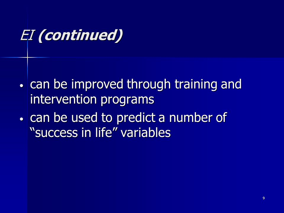9 EI (continued) can be improved through training and intervention programs can be improved through training and intervention programs can be used to predict a number of success in life variables can be used to predict a number of success in life variables