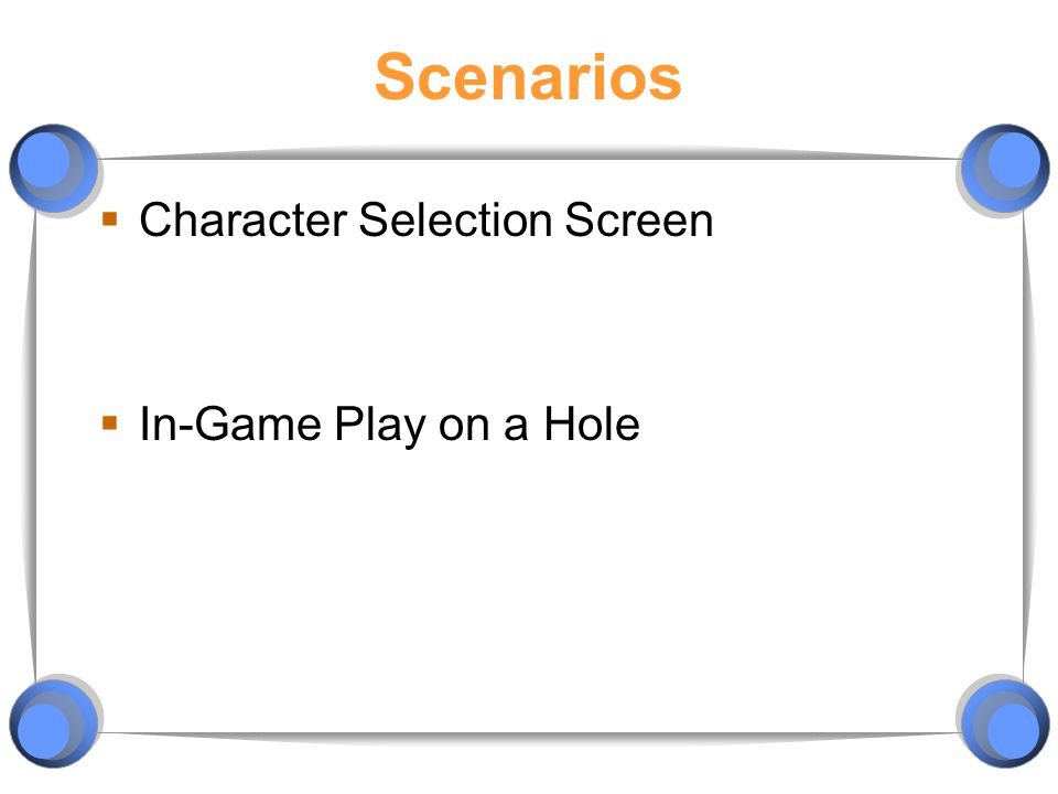 Scenarios  Character Selection Screen  In-Game Play on a Hole