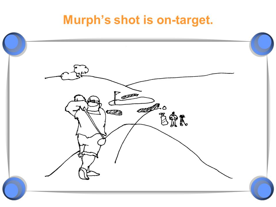 Murph's shot is on-target.