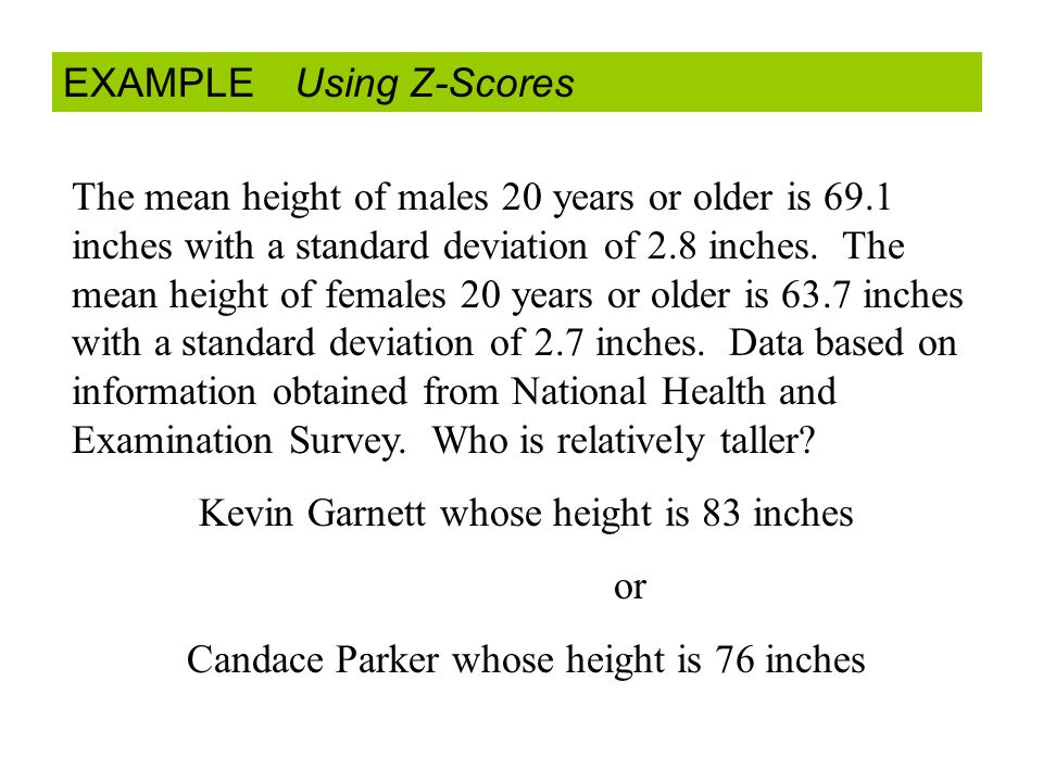 EXAMPLE Using Z-Scores The mean height of males 20 years or older is 69.1 inches with a standard deviation of 2.8 inches.