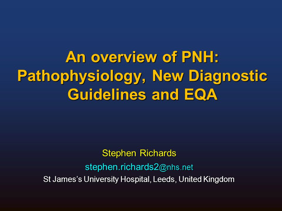 Paroxysmal Nocturnal Haemoglobinuria  Clinical aspects of PNH  New ICCS Guidelines  EQA and PNH testing 2