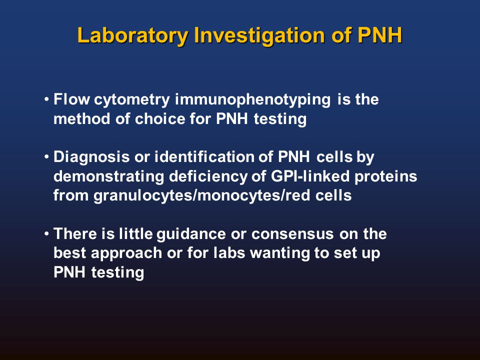 Laboratory Investigation of PNH Flow cytometry immunophenotyping is the method of choice for PNH testing Diagnosis or identification of PNH cells by d