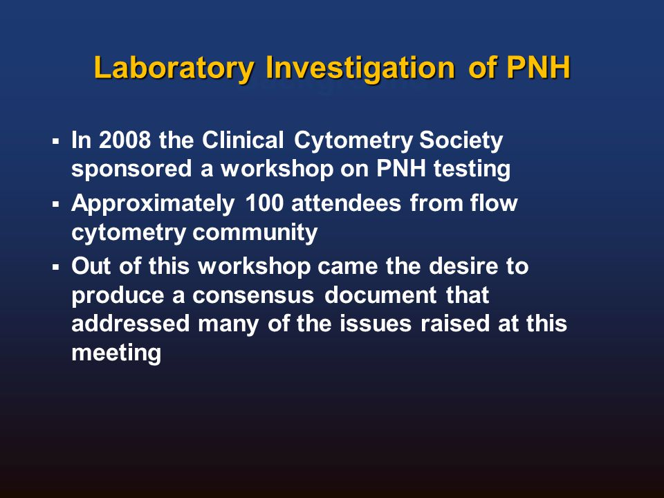 Background  In 2008 the Clinical Cytometry Society sponsored a workshop on PNH testing  Approximately 100 attendees from flow cytometry community 