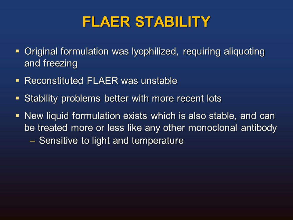  Original formulation was lyophilized, requiring aliquoting and freezing  Reconstituted FLAER was unstable  Stability problems better with more rec