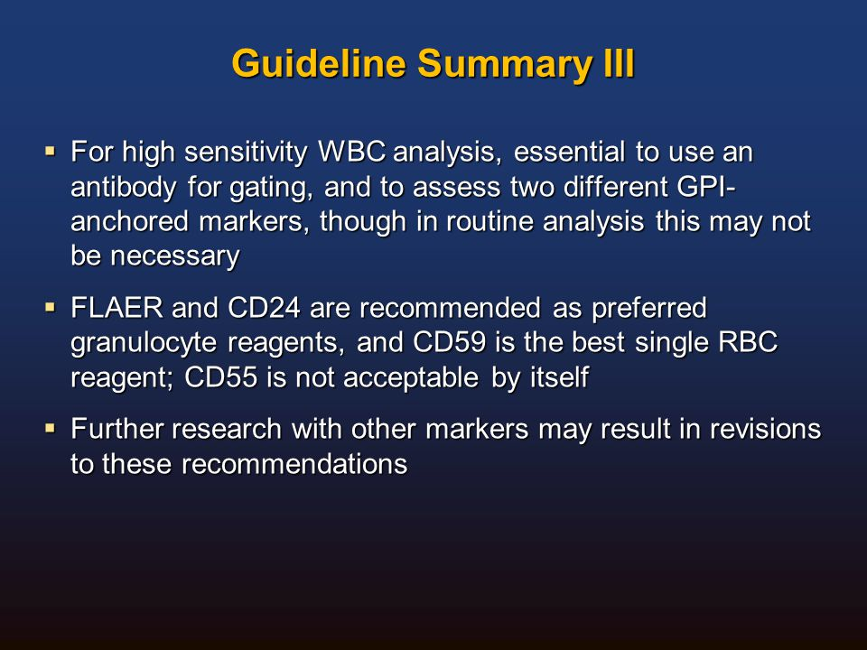 Guideline Summary III  For high sensitivity WBC analysis, essential to use an antibody for gating, and to assess two different GPI- anchored markers,