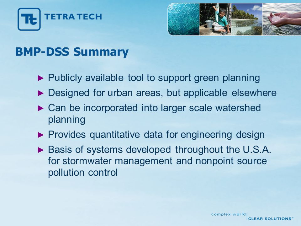 BMP-DSS Summary ► Publicly available tool to support green planning ► Designed for urban areas, but applicable elsewhere ► Can be incorporated into la