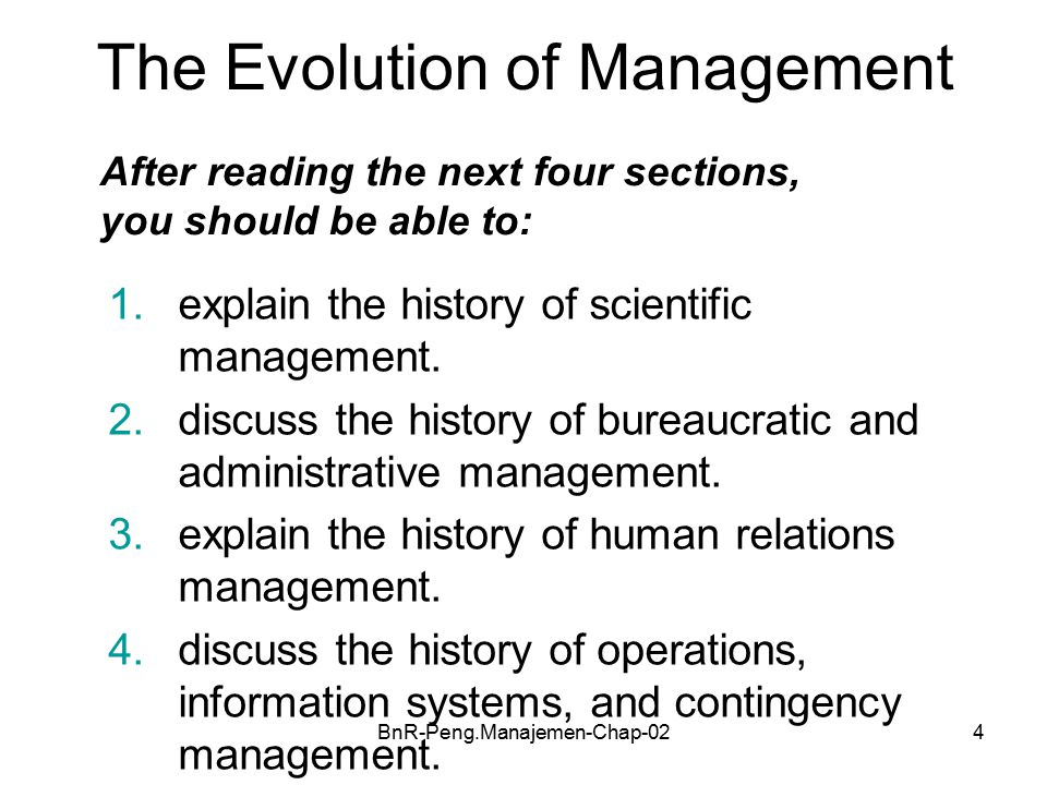 BnR-Peng.Manajemen-Chap-024 The Evolution of Management After reading the next four sections, you should be able to: 1.explain the history of scientific management.