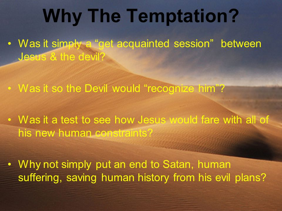 Why The Temptation. Was it simply a get acquainted session between Jesus & the devil.